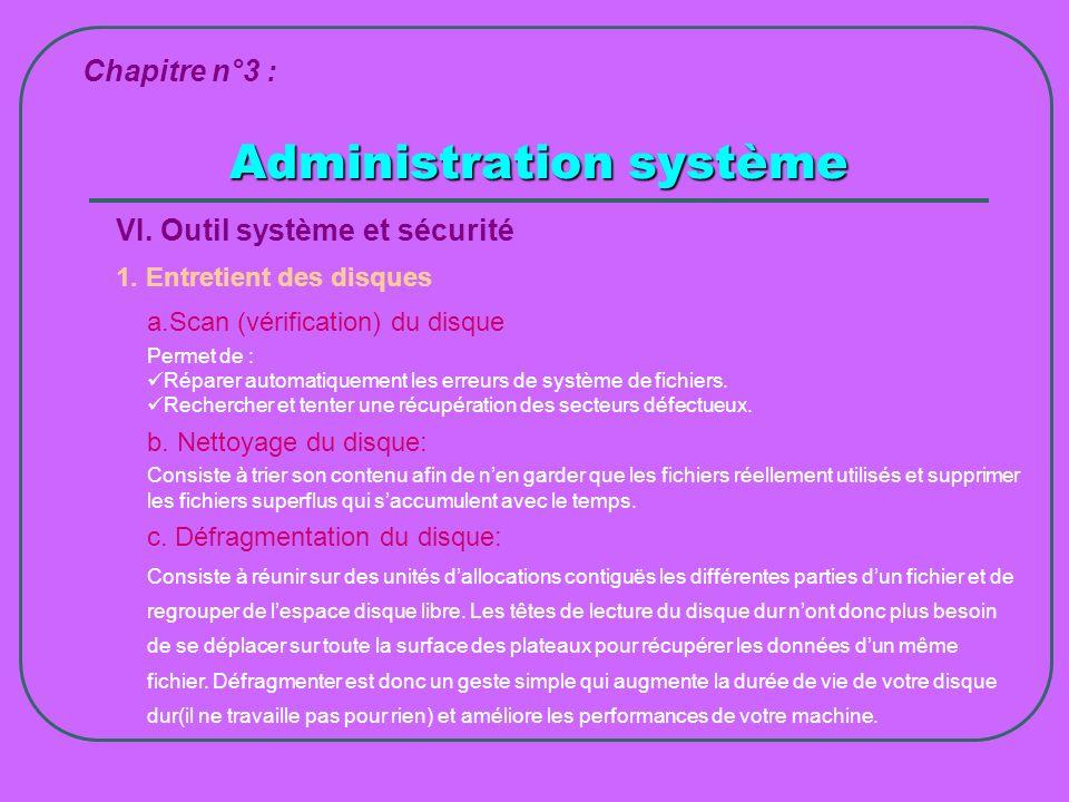 Administration système Chapitre n°3 : VI. Outil système et sécurité 1. Entretient des disques a.Scan (vérification) du disque Permet de : Réparer auto