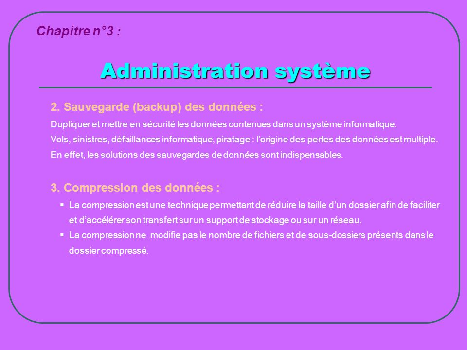 Administration système Chapitre n°3 : 2. Sauvegarde (backup) des données : Dupliquer et mettre en sécurité les données contenues dans un système infor