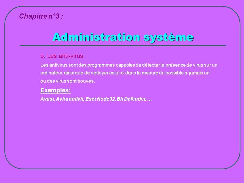 Administration système Chapitre n°3 : b. Les anti-virus Les antivirus sont des programmes capables de détecter la présence de virus sur un ordinateur,
