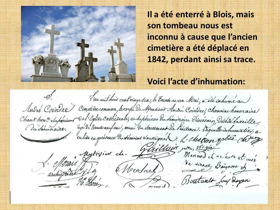 Il a été enterré à Blois, mais son tombeau nous est inconnu à cause que lancien cimetière a été déplacé en 1842, perdant ainsi sa trace. Voici lacte d