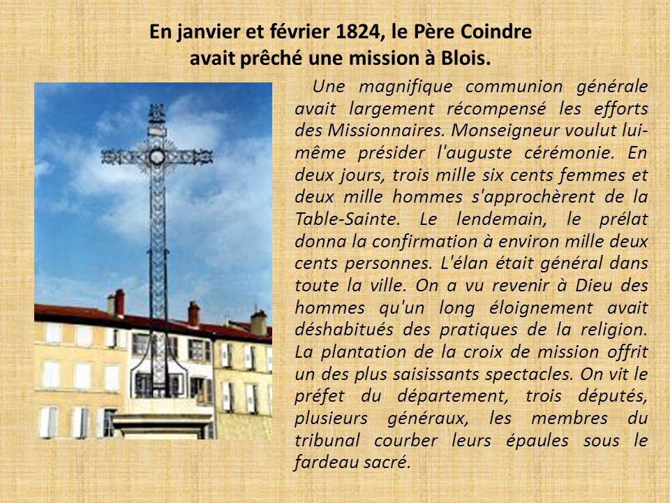 En janvier et février 1824, le Père Coindre avait prêché une mission à Blois. Une magnifique communion générale avait largement récompensé les efforts