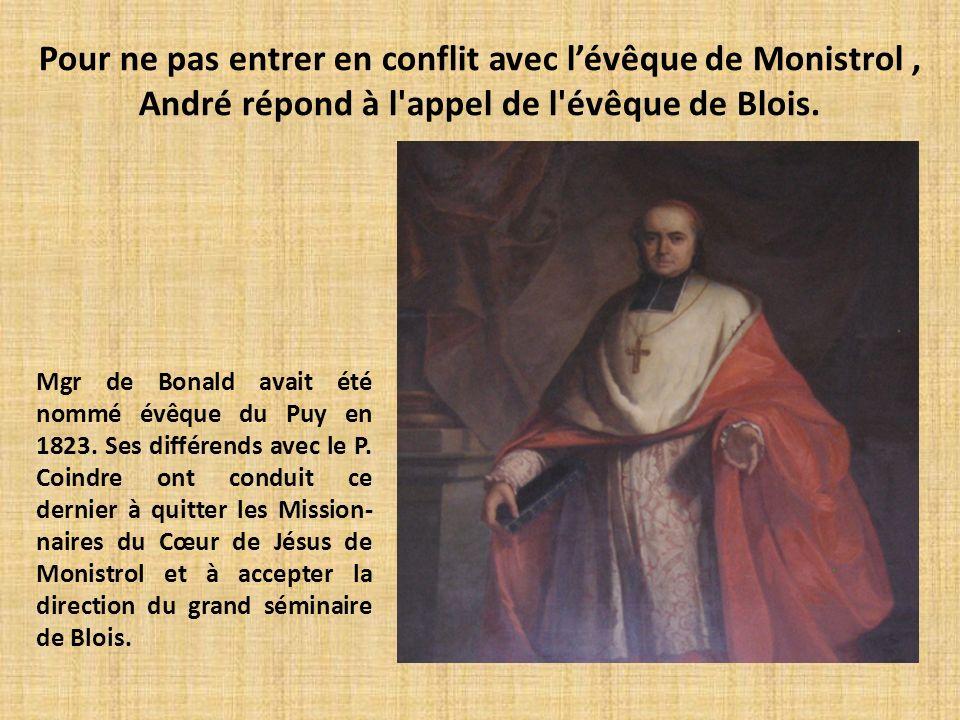 Pour ne pas entrer en conflit avec lévêque de Monistrol, André répond à l'appel de l'évêque de Blois. Mgr de Bonald avait été nommé évêque du Puy en 1