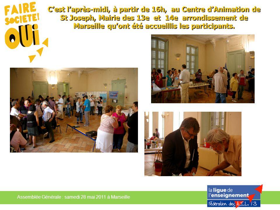 Assemblée Générale : samedi 28 mai 2011 à Marseille Cest laprès-midi, à partir de 16h, au Centre dAnimation de St Joseph, Mairie des 13e et 14e arrond