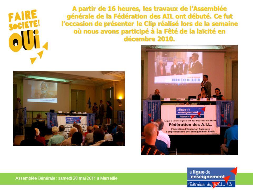 Assemblée Générale : samedi 28 mai 2011 à Marseille A partir de 16 heures, les travaux de lAssemblée générale de la Fédération des AIL ont débuté. Ce