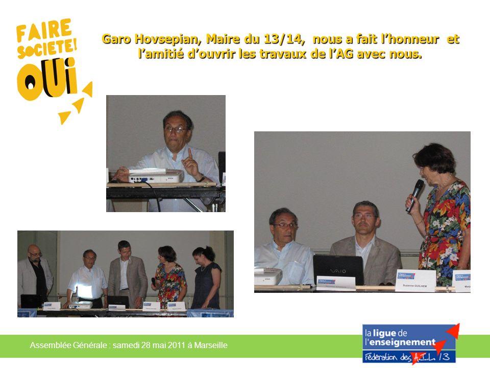 Assemblée Générale : samedi 28 mai 2011 à Marseille Garo Hovsepian, Maire du 13/14, nous a fait lhonneur et lamitié douvrir les travaux de lAG avec no