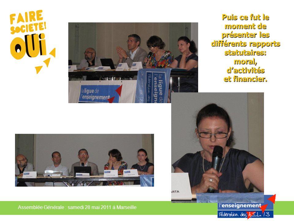 Assemblée Générale : samedi 28 mai 2011 à Marseille Puis ce fut le moment de présenter les différents rapports statutaires: moral, dactivités et finan