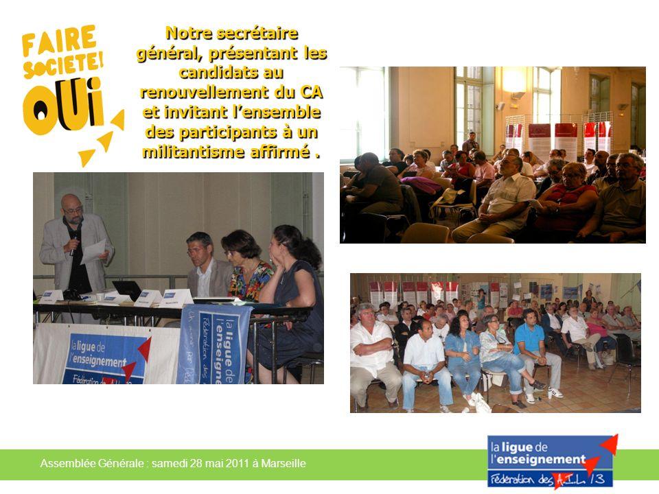 Assemblée Générale : samedi 28 mai 2011 à Marseille Notre secrétaire général, présentant les candidats au renouvellement du CA et invitant lensemble d