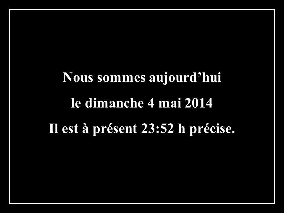 Nous sommes aujourdhui le dimanche 4 mai 2014 Il est à présent 23:54 h précise.