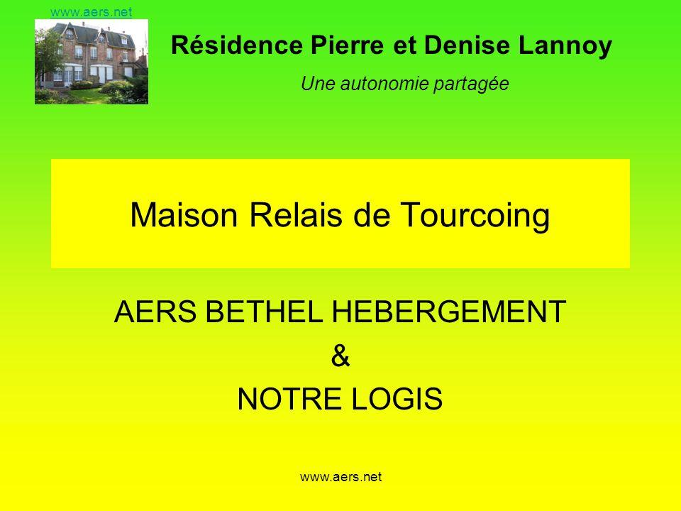 Résidence Pierre et Denise Lannoy Une autonomie partagée www.aers.net Maison Relais de Tourcoing AERS BETHEL HEBERGEMENT & NOTRE LOGIS
