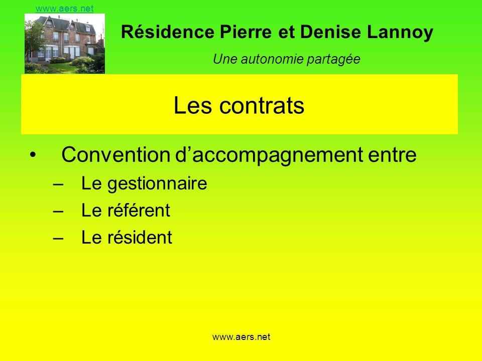 Résidence Pierre et Denise Lannoy Une autonomie partagée www.aers.net Les contrats Convention daccompagnement entre –Le gestionnaire –Le référent –Le