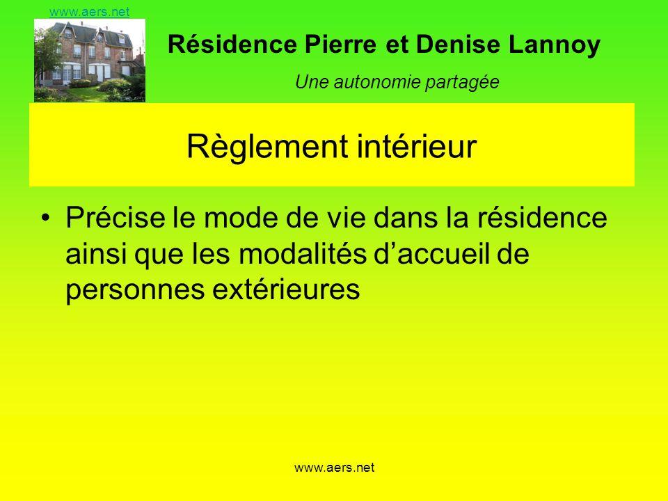 Résidence Pierre et Denise Lannoy Une autonomie partagée www.aers.net Règlement intérieur Précise le mode de vie dans la résidence ainsi que les modal