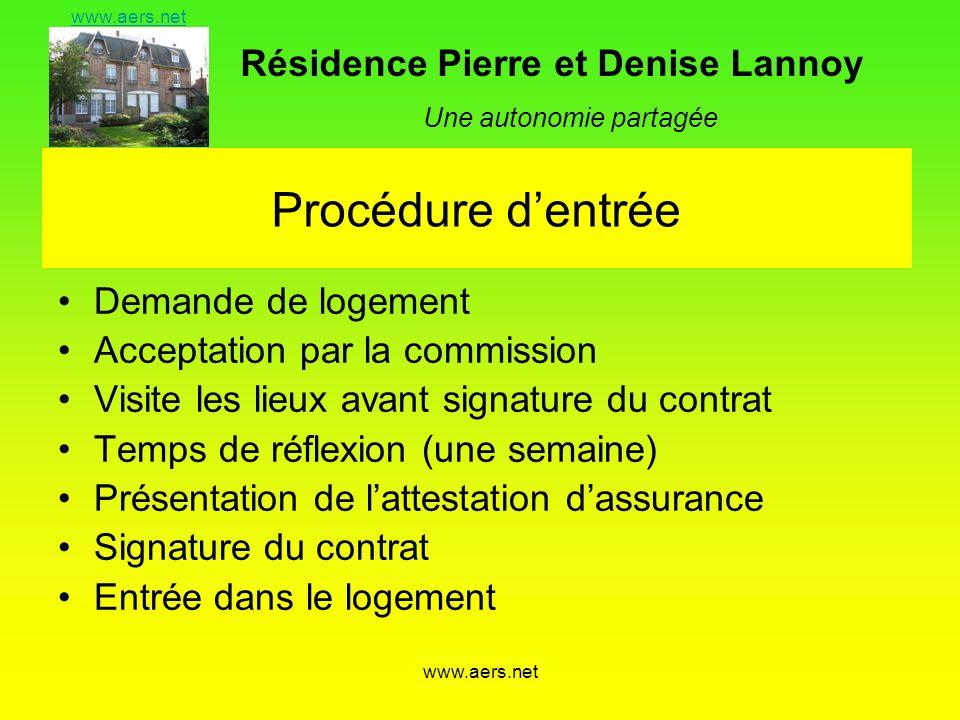 Résidence Pierre et Denise Lannoy Une autonomie partagée www.aers.net Procédure dentrée Demande de logement Acceptation par la commission Visite les l