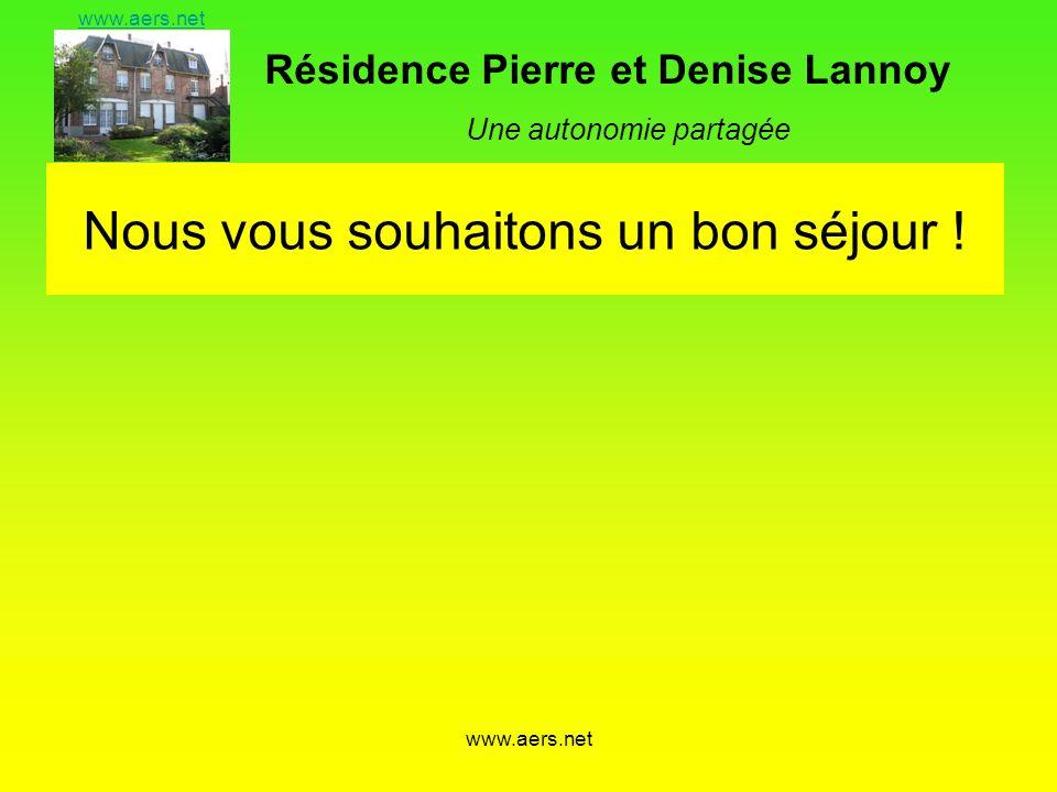 Résidence Pierre et Denise Lannoy Une autonomie partagée www.aers.net Nous vous souhaitons un bon séjour !