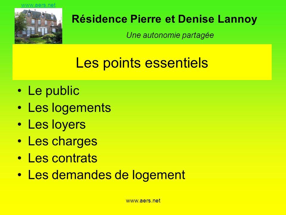 Résidence Pierre et Denise Lannoy Une autonomie partagée www.aers.net Les points essentiels Le public Les logements Les loyers Les charges Les contrat