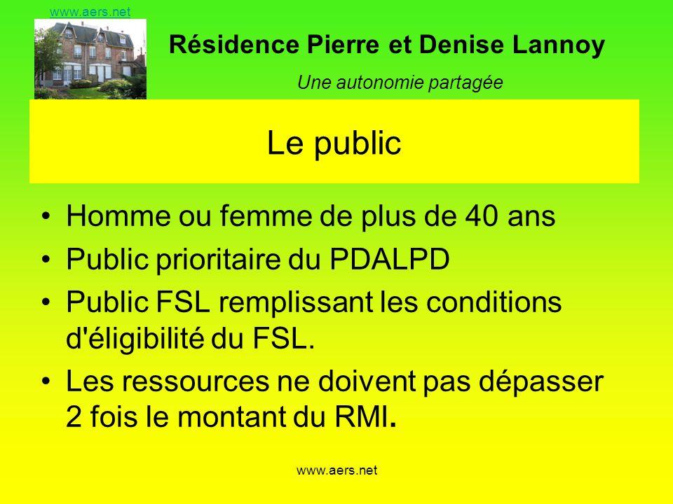 Résidence Pierre et Denise Lannoy Une autonomie partagée www.aers.net Le public Homme ou femme de plus de 40 ans Public prioritaire du PDALPD Public F