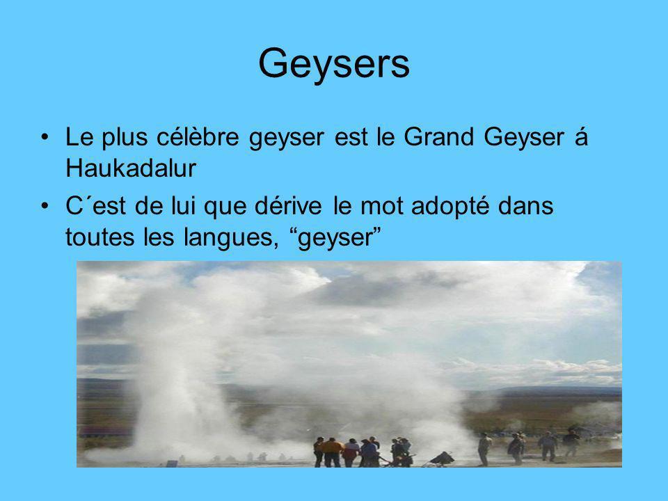 Geysers Le plus célèbre geyser est le Grand Geyser á Haukadalur C´est de lui que dérive le mot adopté dans toutes les langues, geyser