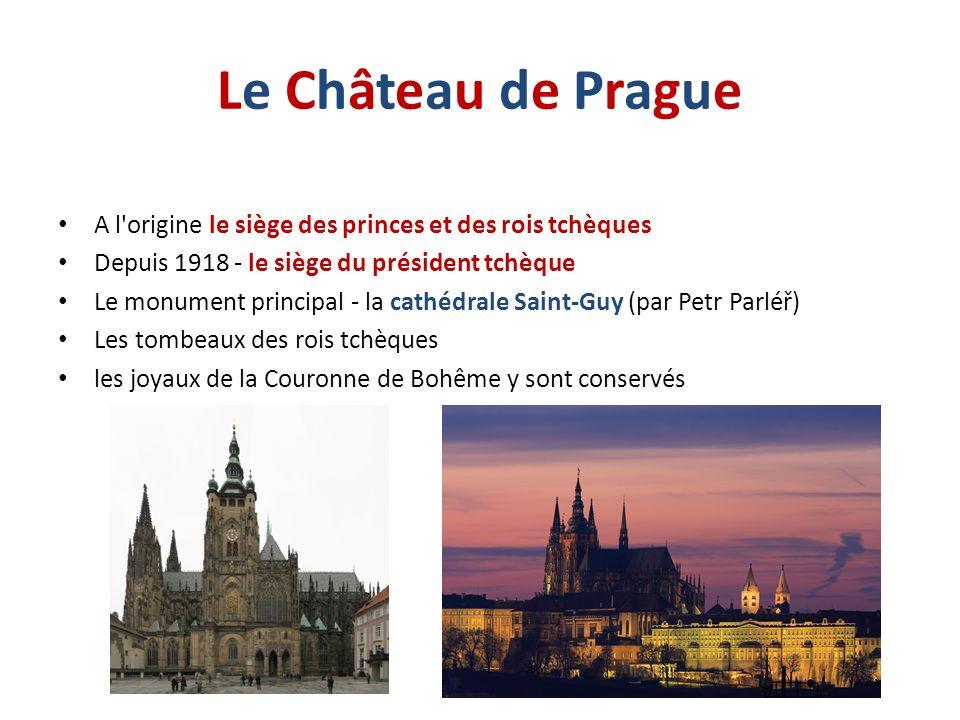 Le Château de PragueLe Château de Prague A l'origine le siège des princes et des rois tchèques Depuis 1918 - le siège du président tchèque Le monument