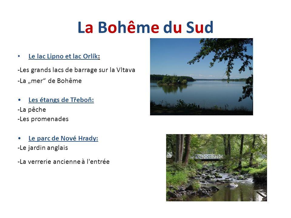 La Bohême du SudLa Bohême du Sud Le lac Lipno et lac Orlík: -Les grands lacs de barrage sur la Vltava -La mer de Bohême Les étangs de Třeboň: -La pêch