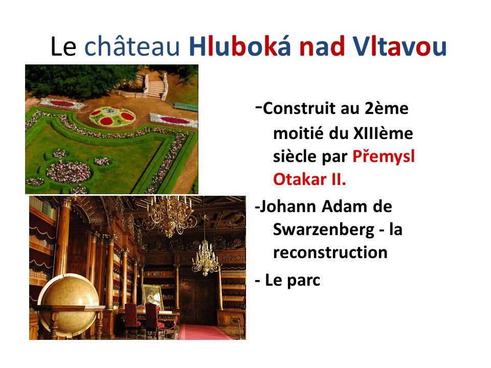 Le château Hluboká nad Vltavou - Construit au 2ème moitié du XIIIème siècle par Přemysl Otakar II. -Johann Adam de Swarzenberg - la reconstruction - L