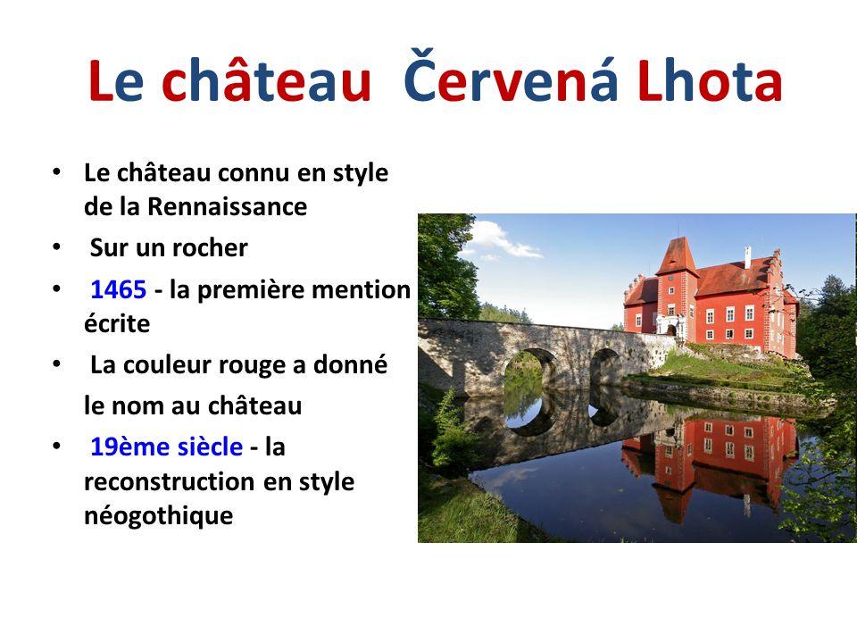 Le château Červená Lhota Le château connu en style de la Rennaissance Sur un rocher 1465 - la première mention écrite La couleur rouge a donné le nom