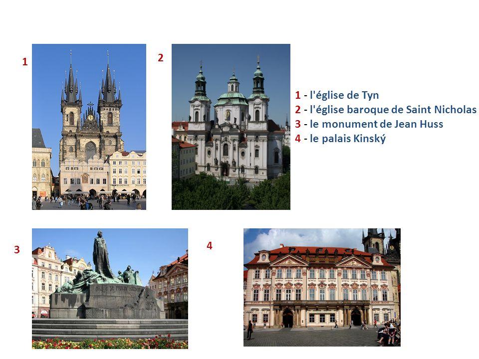 1 2 3 4 1 - l'église de Tyn 2 - l'église baroque de Saint Nicholas 3 - le monument de Jean Huss 4 - le palais Kinský
