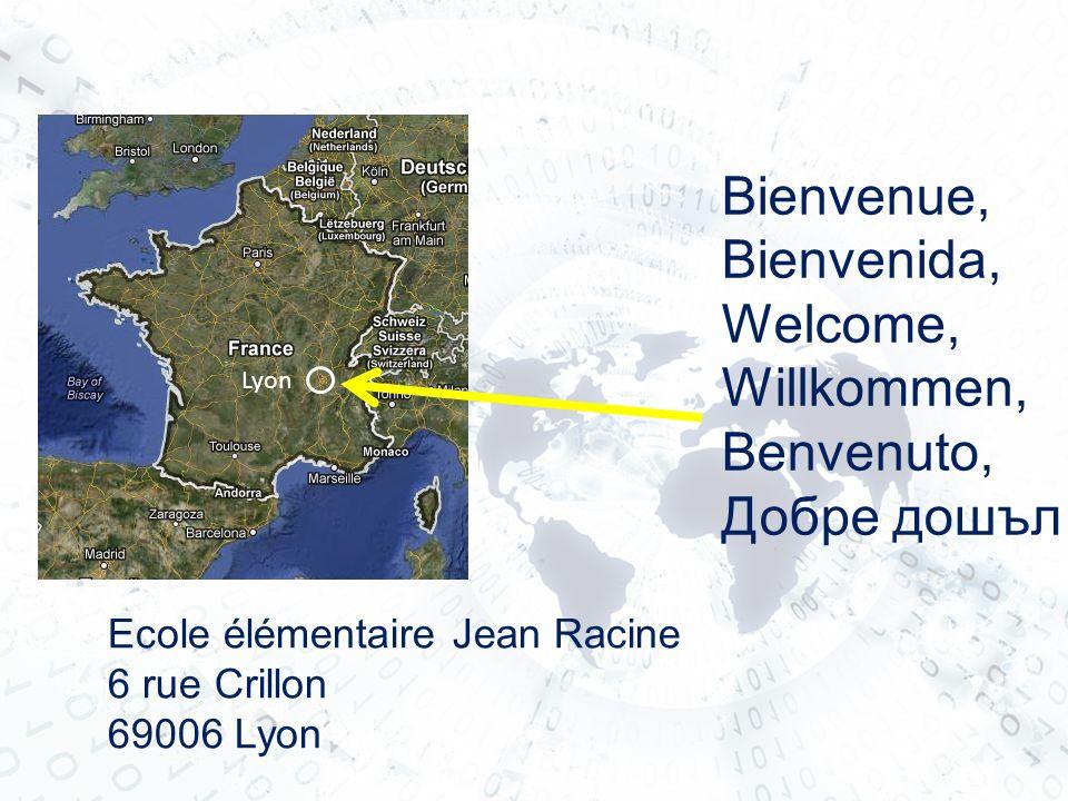 Lyon Ecole élémentaire Jean Racine 6 rue Crillon 69006 Lyon Bienvenue, Bienvenida, Welcome, Willkommen, Benvenuto, Добре дошъл
