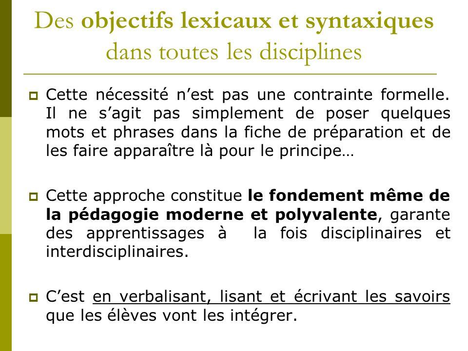Des objectifs lexicaux et syntaxiques dans toutes les disciplines Cette nécessité nest pas une contrainte formelle. Il ne sagit pas simplement de pose