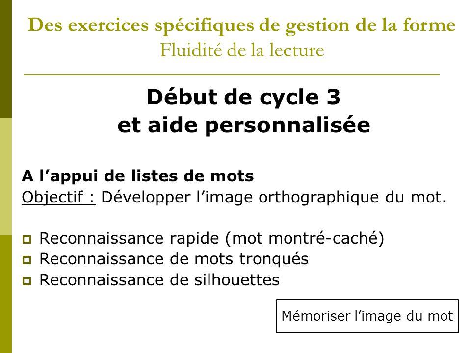Début de cycle 3 et aide personnalisée A lappui de listes de mots Objectif : Développer limage orthographique du mot. Reconnaissance rapide (mot montr