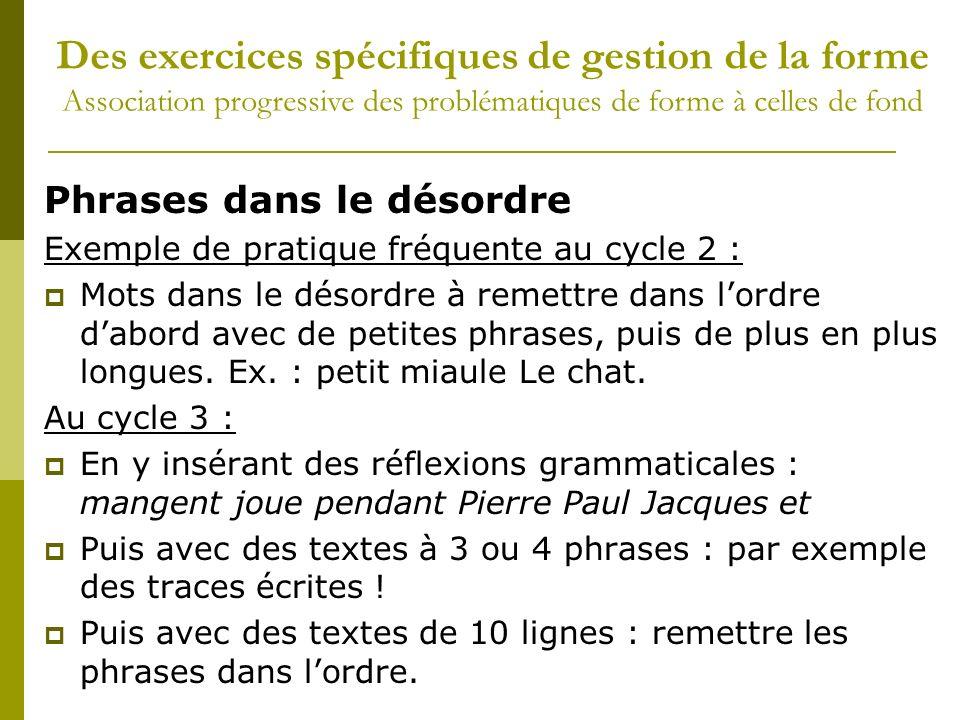 Phrases dans le désordre Exemple de pratique fréquente au cycle 2 : Mots dans le désordre à remettre dans lordre dabord avec de petites phrases, puis