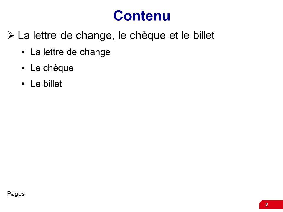 2 Contenu La lettre de change, le chèque et le billet La lettre de change Le chèque Le billet Pages