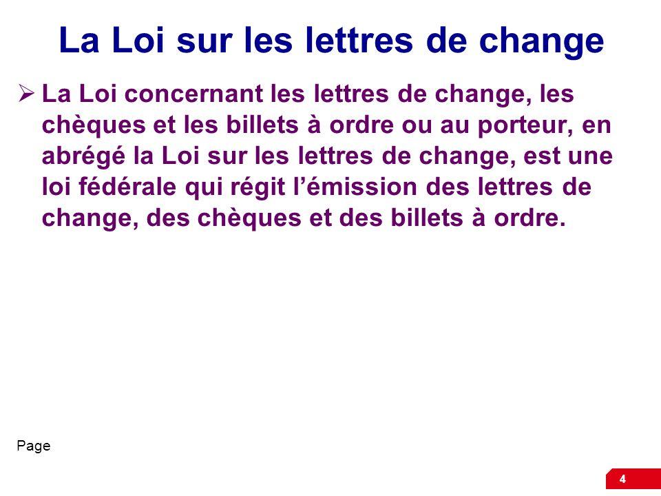 4 La Loi sur les lettres de change La Loi concernant les lettres de change, les chèques et les billets à ordre ou au porteur, en abrégé la Loi sur les