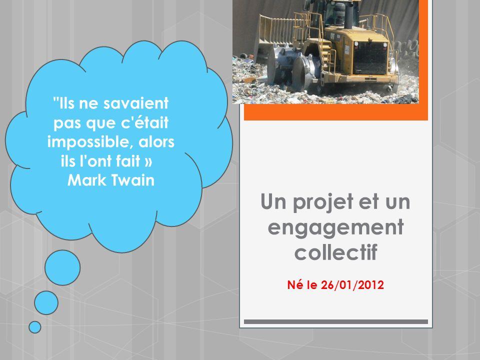 Un projet et un engagement collectif Né le 26/01/2012 Ils ne savaient pas que c était impossible, alors ils l ont fait » Mark Twain