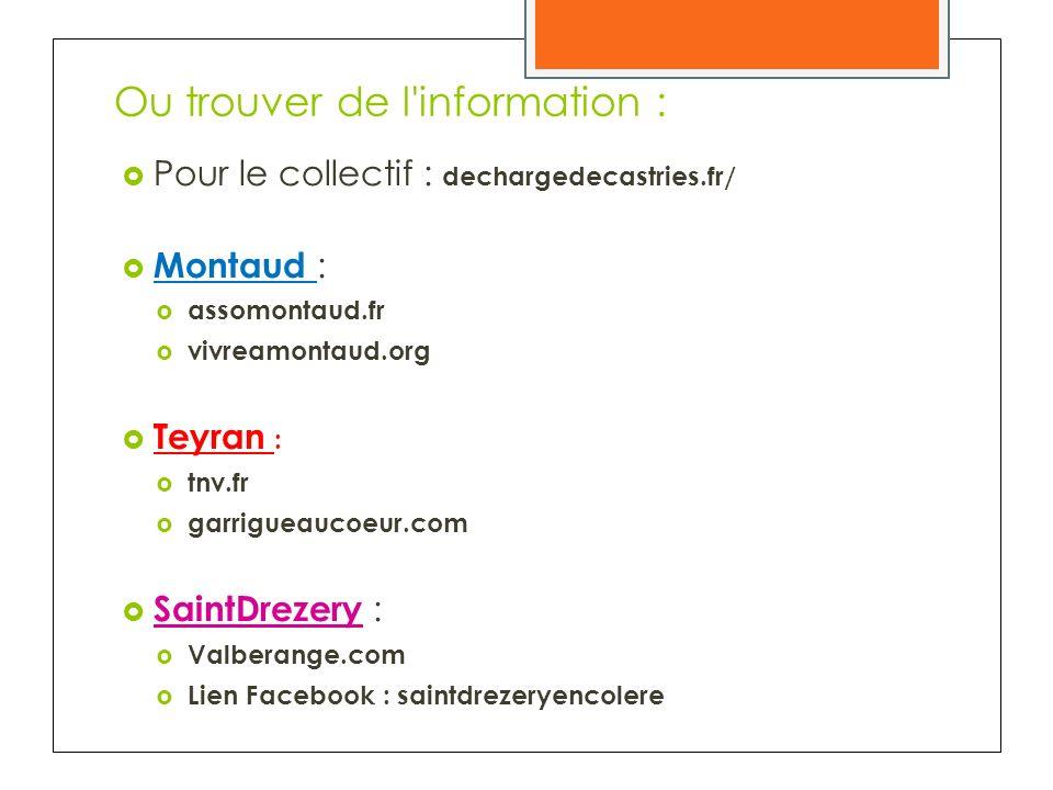 Ou trouver de l information : Pour le collectif : dechargedecastries.fr/ Montaud : assomontaud.fr vivreamontaud.org Teyran : tnv.fr garrigueaucoeur.com SaintDrezery : Valberange.com Lien Facebook : saintdrezeryencolere