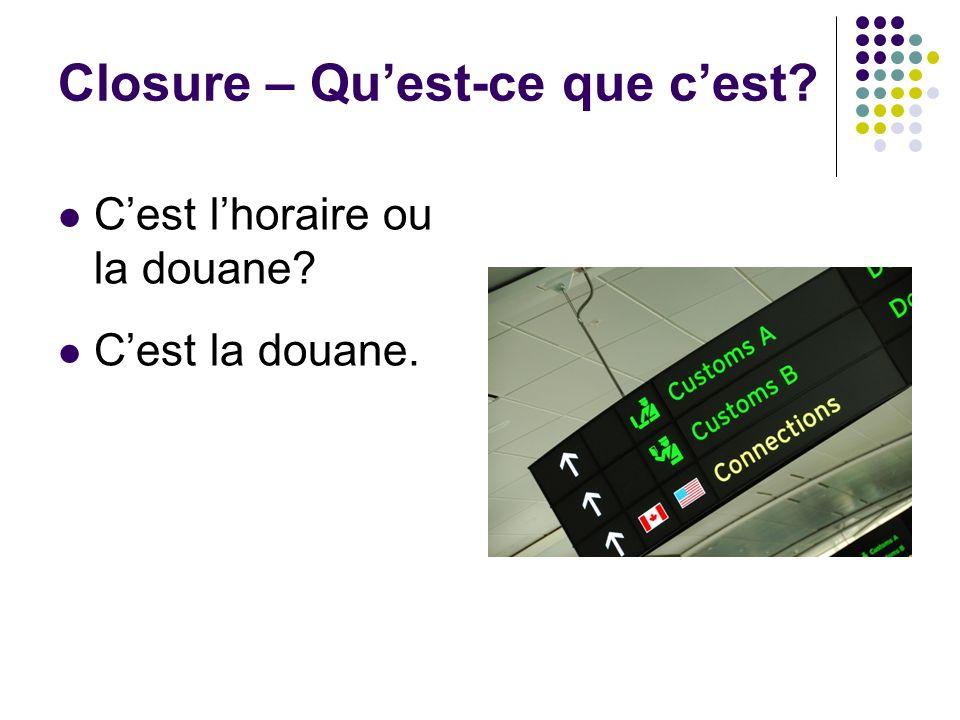 Closure – Quest-ce que cest? Cest lhoraire ou la douane? Cest la douane.