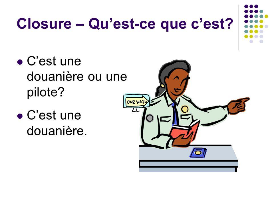 Closure – Quest-ce que cest? Cest une douanière ou une pilote? Cest une douanière.