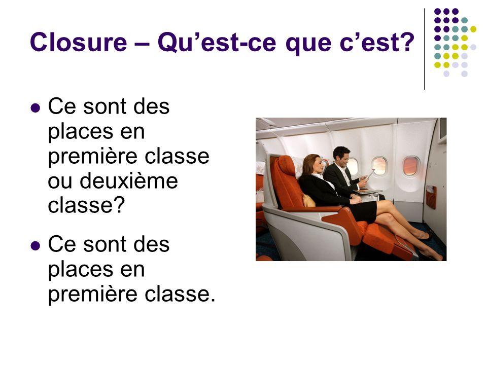 Closure – Quest-ce que cest? Ce sont des places en première classe ou deuxième classe? Ce sont des places en première classe.