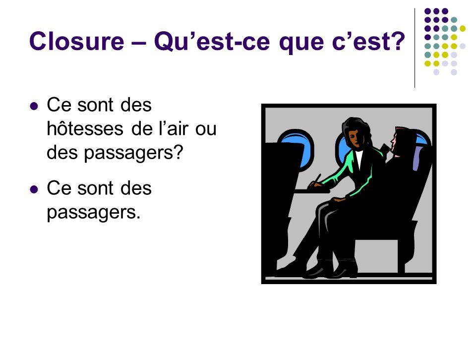 Closure – Quest-ce que cest? Ce sont des hôtesses de lair ou des passagers? Ce sont des passagers.
