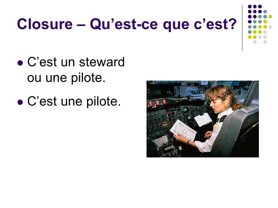Closure – Quest-ce que cest? Cest un steward ou une pilote. Cest une pilote.