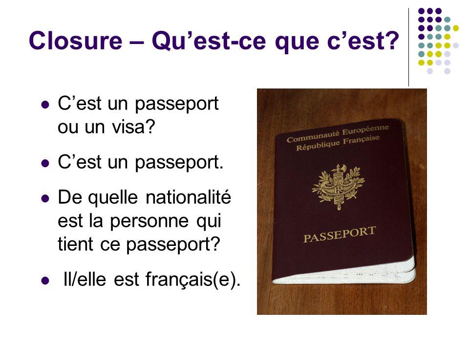 Closure – Quest-ce que cest? Cest un passeport ou un visa? Cest un passeport. De quelle nationalité est la personne qui tient ce passeport? Il/elle es