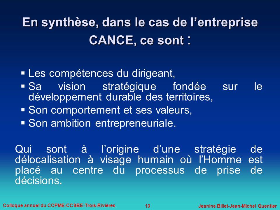 13 Colloque annuel du CCPME-CCSBE-Trois-Rivières Jeanine Billet-Jean-Michel Quentier En synthèse, dans le cas de lentreprise CANCE, ce sont : Les comp