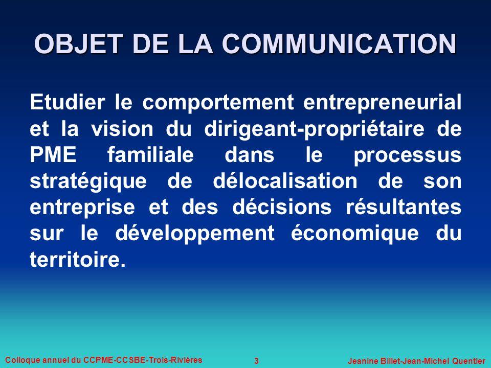 3 Colloque annuel du CCPME-CCSBE-Trois-Rivières Jeanine Billet-Jean-Michel Quentier OBJET DE LA COMMUNICATION Etudier le comportement entrepreneurial