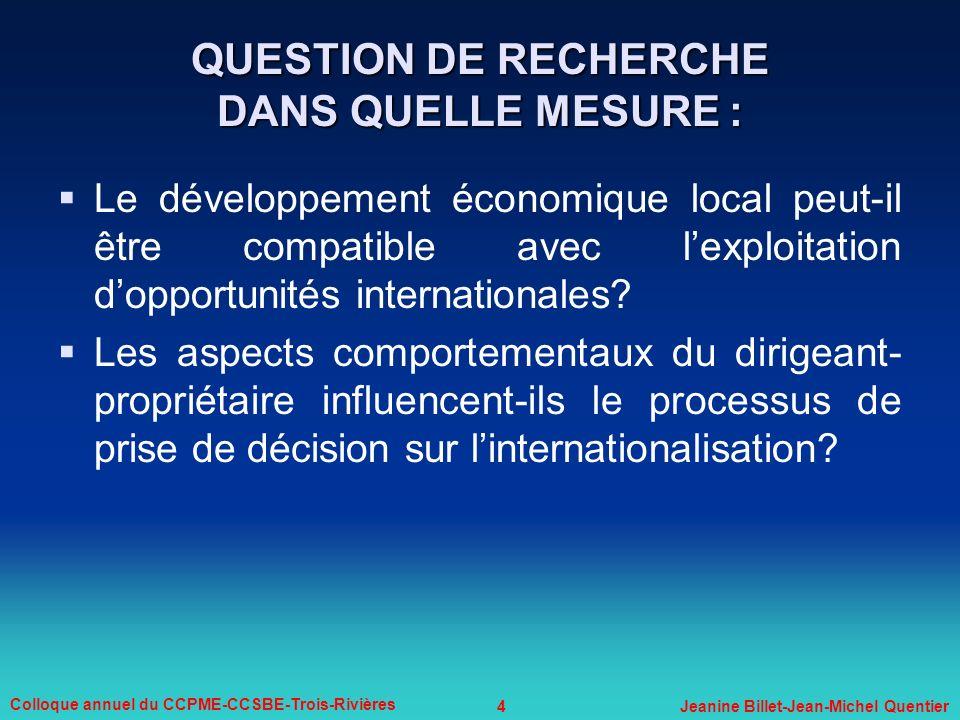 4 Colloque annuel du CCPME-CCSBE-Trois-Rivières Jeanine Billet-Jean-Michel Quentier QUESTION DE RECHERCHE DANS QUELLE MESURE : Le développement économ