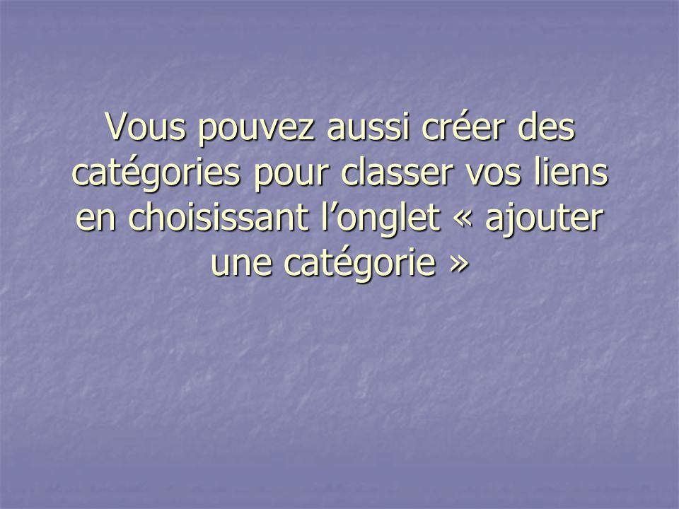 Vous pouvez aussi créer des catégories pour classer vos liens en choisissant longlet « ajouter une catégorie »