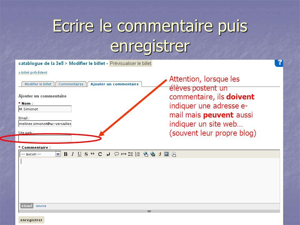 Ecrire le commentaire puis enregistrer Attention, lorsque les élèves postent un commentaire, ils doivent indiquer une adresse e- mail mais peuvent aussi indiquer un site web… (souvent leur propre blog)