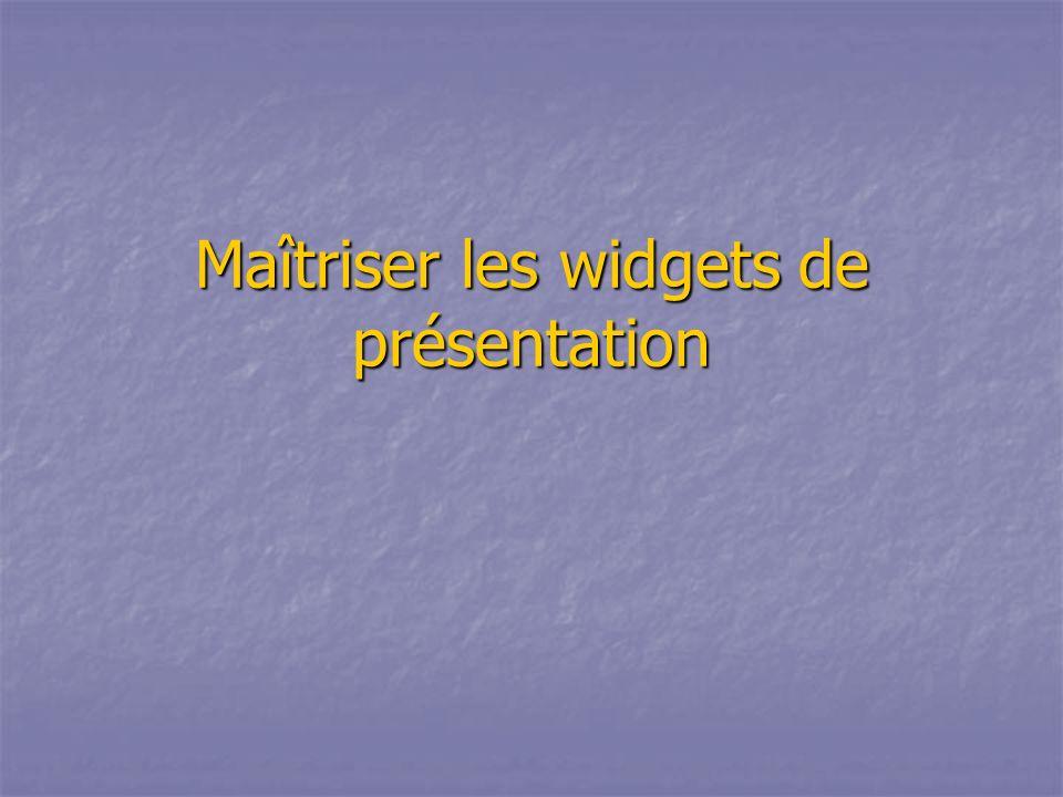 Maîtriser les widgets de présentation