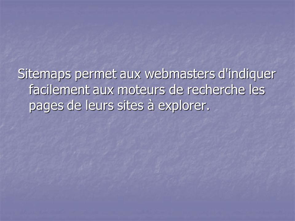 Sitemaps permet aux webmasters d indiquer facilement aux moteurs de recherche les pages de leurs sites à explorer.