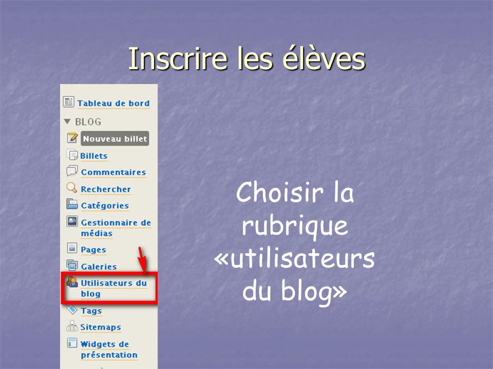 Inscrire les élèves Choisir la rubrique «utilisateurs du blog»