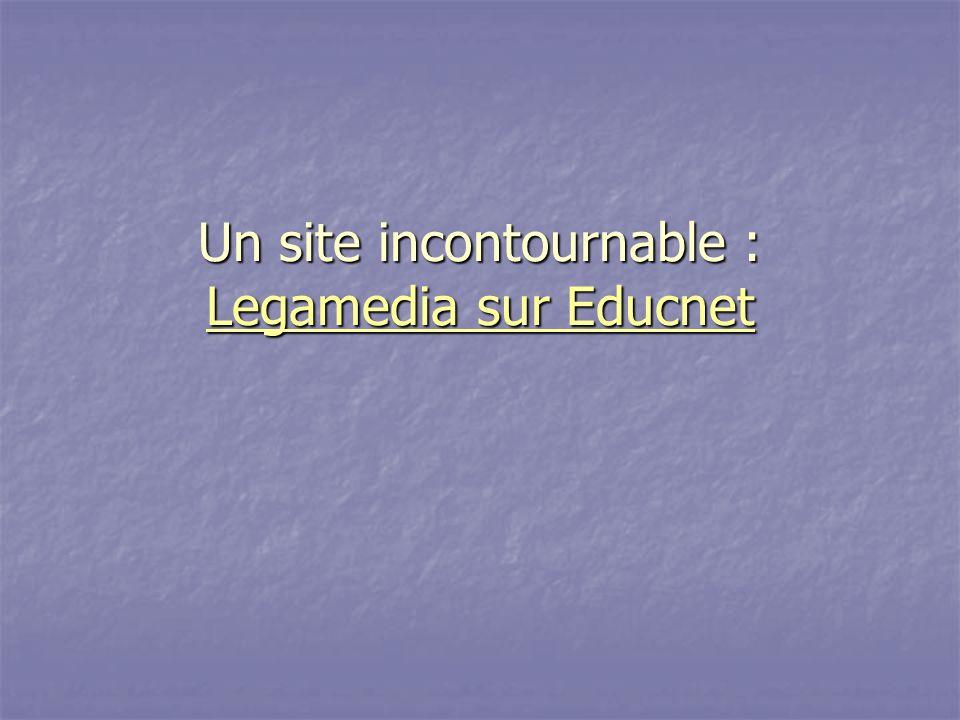 Un site incontournable : Legamedia sur Educnet Legamedia sur Educnet Legamedia sur Educnet