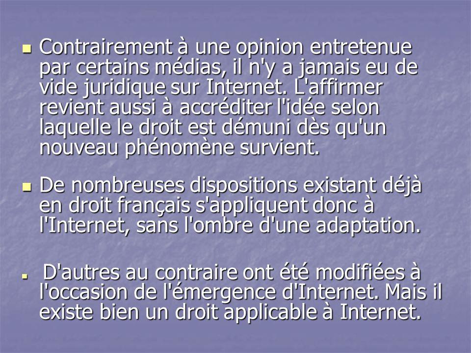Contrairement à une opinion entretenue par certains médias, il n y a jamais eu de vide juridique sur Internet.