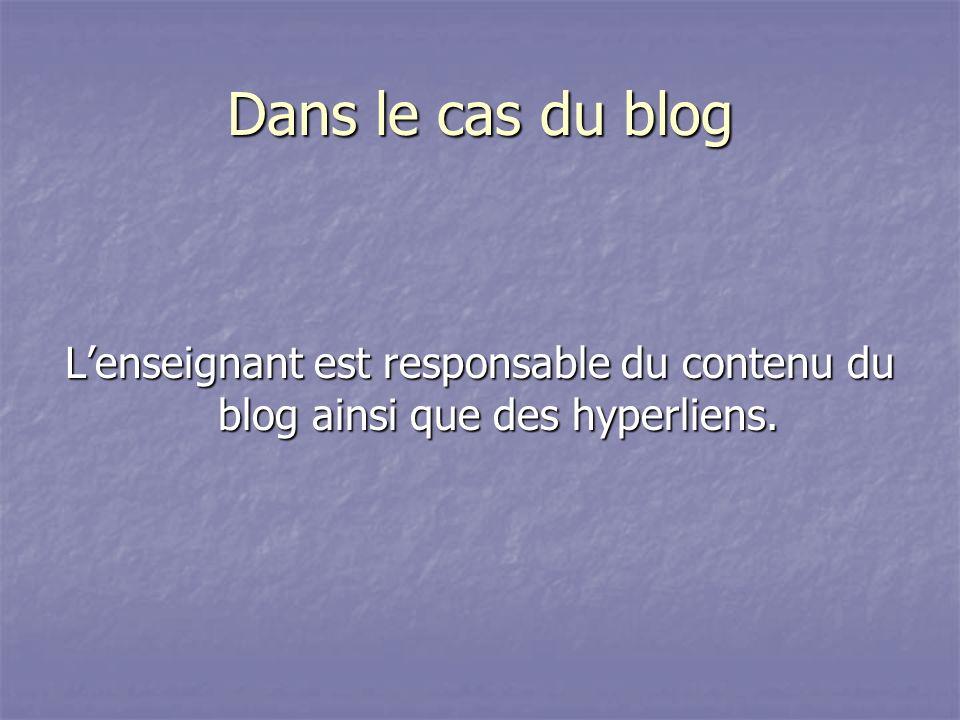 Dans le cas du blog Lenseignant est responsable du contenu du blog ainsi que des hyperliens.
